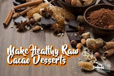 How to Make Healthy Raw Cacao Desserts