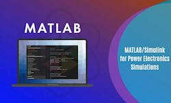 MATLAB/Simulink for Power Electronics Simulations