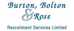 Jobs from Burton Bolton & Rose Recruitment Services Ltd